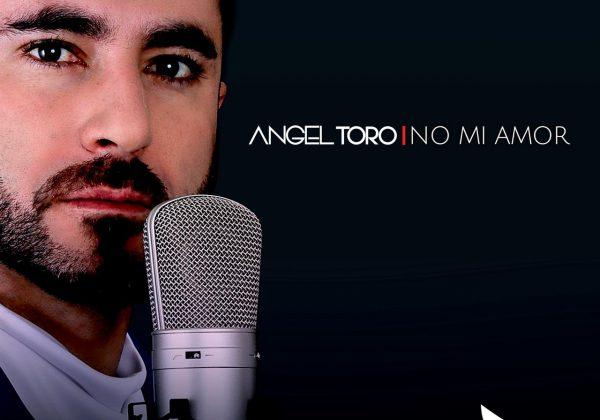 Ángel Toro ahora dice 'No mi amor'
